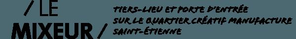 Le Mixeur : tiers-lieu et porte d'entrée sur le quartier créatif manufacture Saint-Étienne